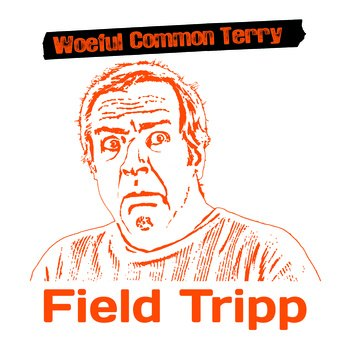 Field Tripp - Woeful Common Terry