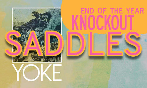 End of the Year Knockout: YOKE by Saddles