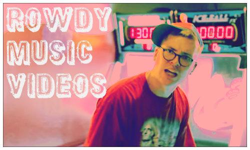 rowdy Music Videos 00