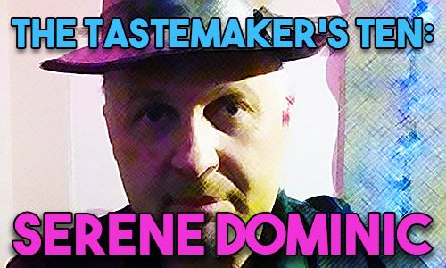 The Tastemaker's Ten: Serene Dominic