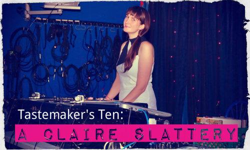 The Tastemaker's Ten: A Claire Slattery