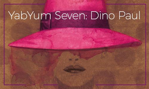 YabYum Seven: Dino Paul