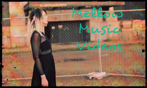 mellow music videos 500
