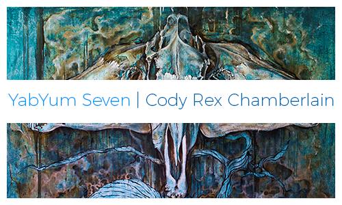 YabYum Seven: Cody Rex Chamberlain