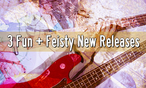 3 Fun + Feisty New Releases