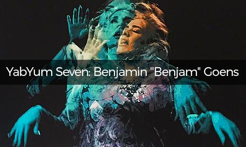 """YabYum Seven: Benjamin """"Benjam"""" Goens"""