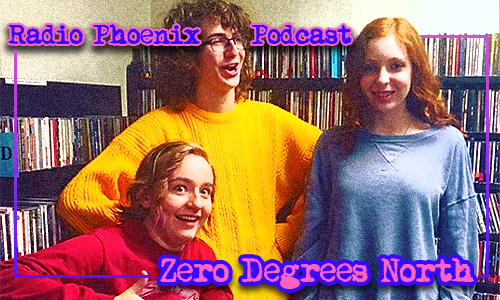 Radio Phoenix Podcast: Zero Degrees North