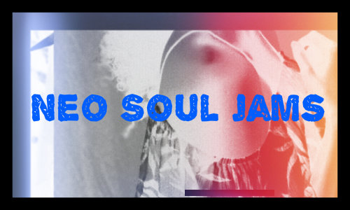 5 Smooth NeoSoul Jams