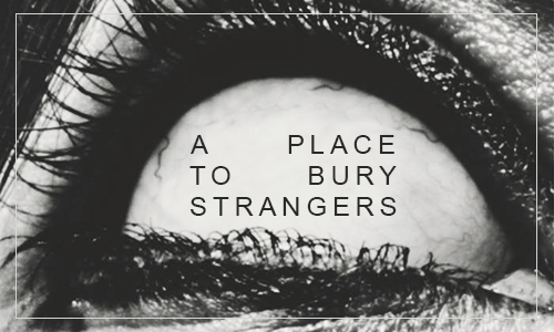 place to bury strangers 500