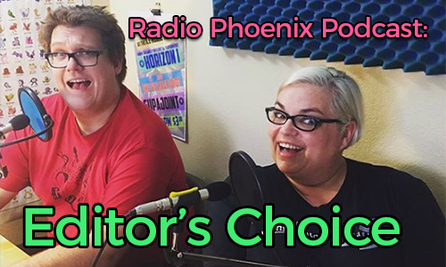 Radio Phoenix Podcast: Editor's Choice