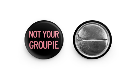 not your groupie button